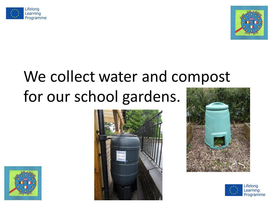 We collect water and compost for our school gardens.
