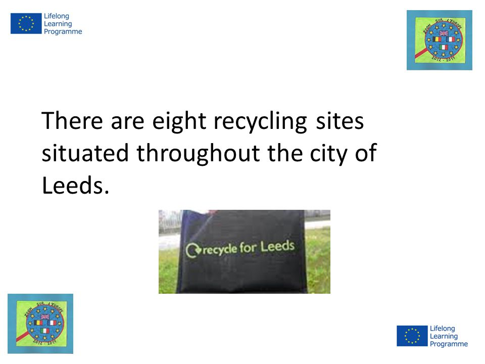 There are eight recycling sites situated throughout the city of Leeds.