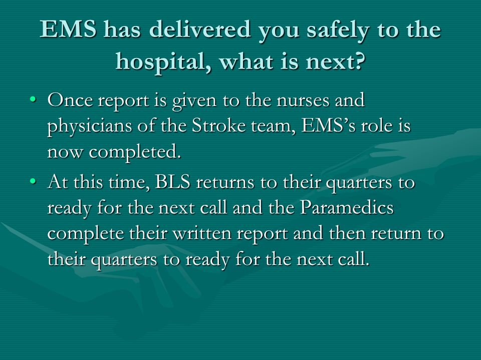 EMS has delivered you safely to the hospital, what is next.