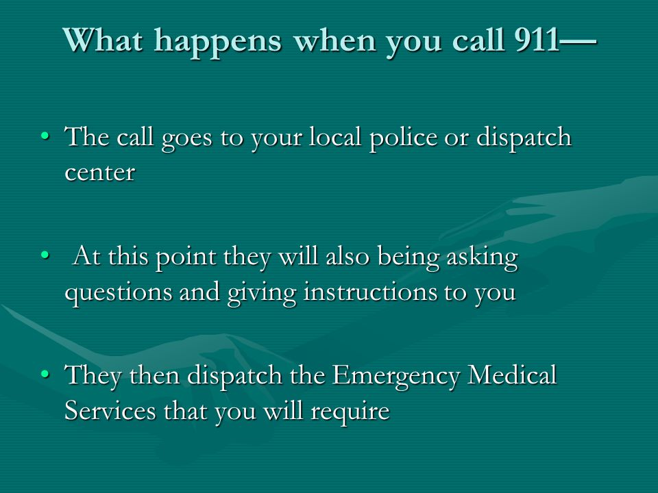What happens when you call 911— The call goes to your local police or dispatch centerThe call goes to your local police or dispatch center At this poi