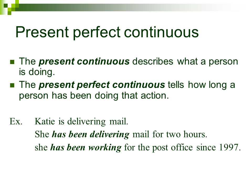 Present perfect continuous The present perfect continuous talks about an action that started in the past and continues in the present.