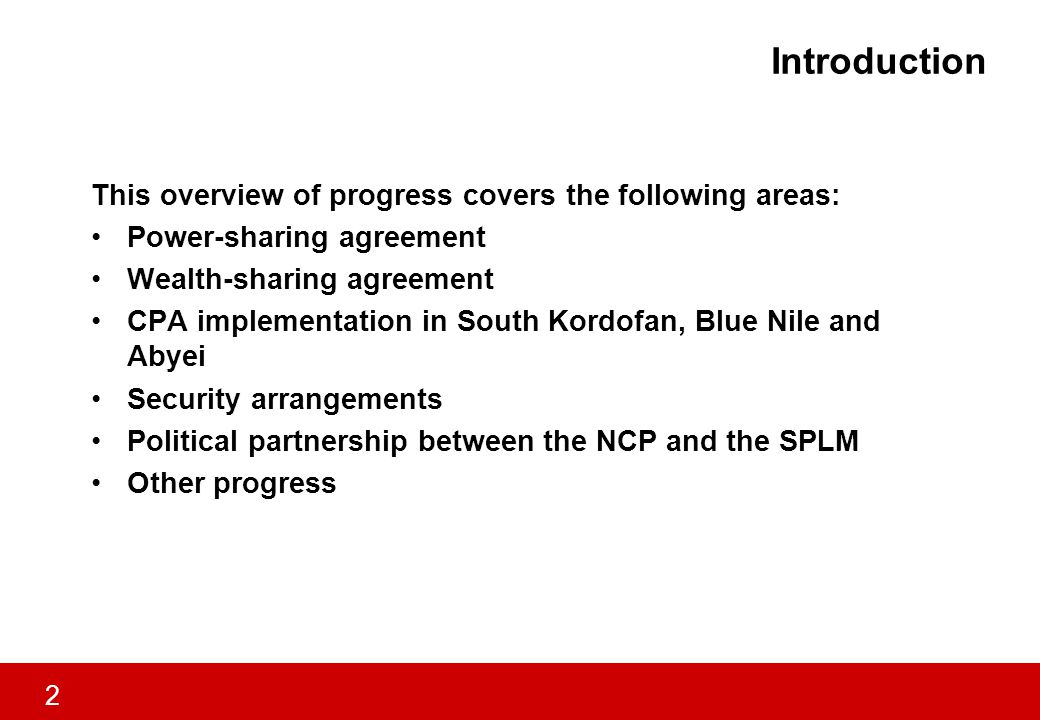 3 Power sharing agreement: overview Despite slower than expected implementation, significant progress has been made on several fronts Interim National Constitution adopted in July 2005 and Government of National Unity established in September 2005 National Legislature, comprising the National Assembly and Council of States, was formed in August 2005.