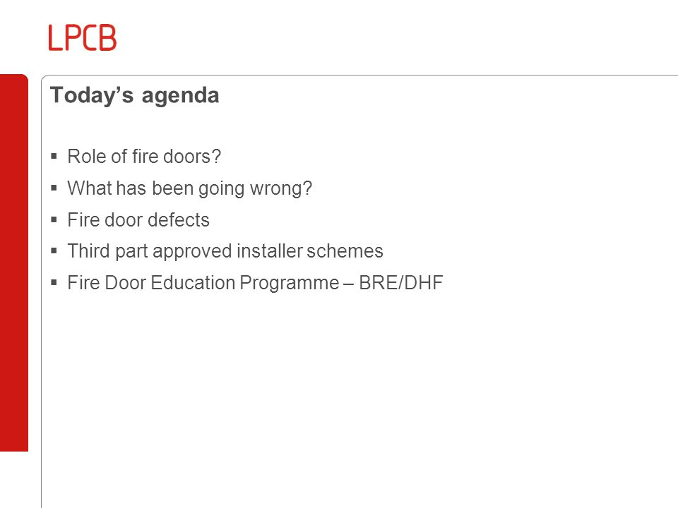 Today's agenda  Role of fire doors.  What has been going wrong.