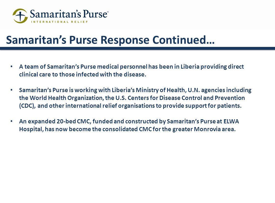 Samaritan's Purse Response Continued… A team of Samaritan's Purse medical personnel has been in Liberia providing direct clinical care to those infect