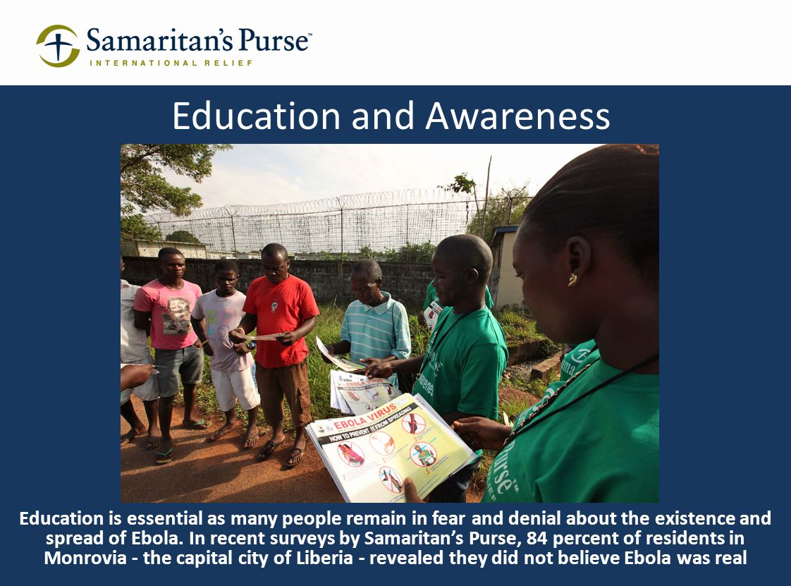 Samaritan's Purse's national awareness campaign has reached more than 440,000 people with prevention information Samaritan's Purse staff distribute educational fliers providing life-saving health information on the Ebola viral disease