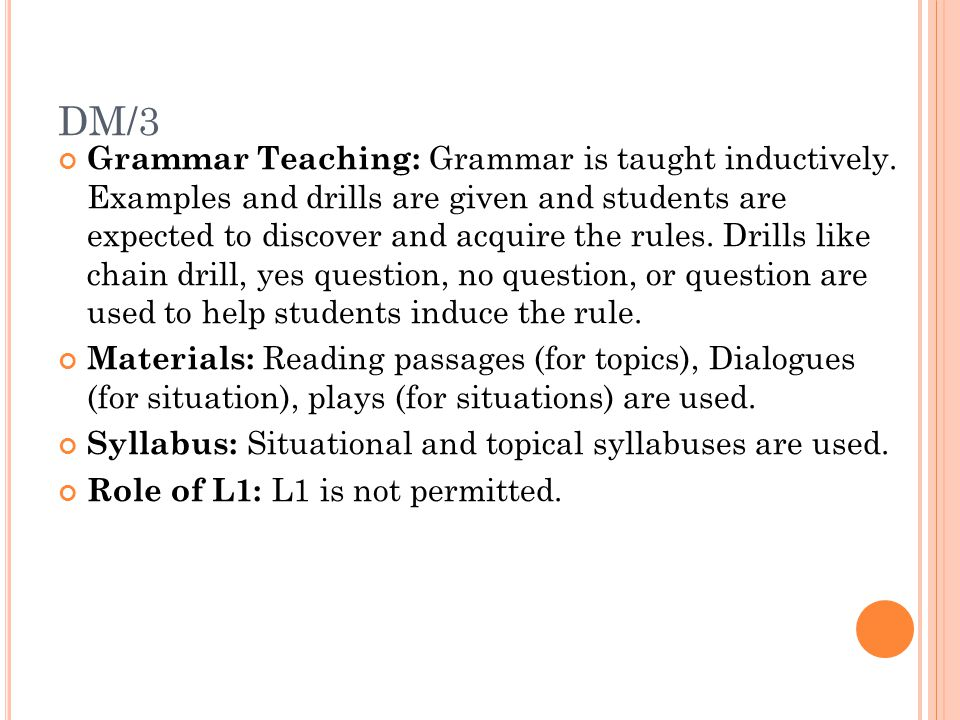 DM/3 Grammar Teaching: Grammar is taught inductively. Examples and drills are given and students are expected to discover and acquire the rules. Drill