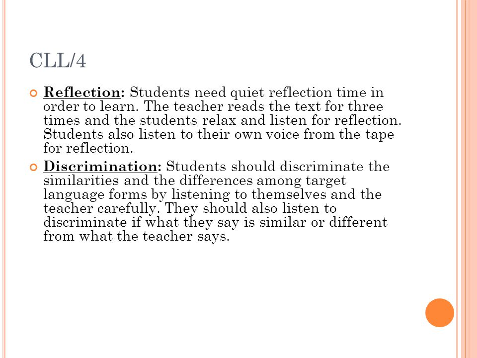 CLL/4 Reflection: Students need quiet reflection time in order to learn. The teacher reads the text for three times and the students relax and listen