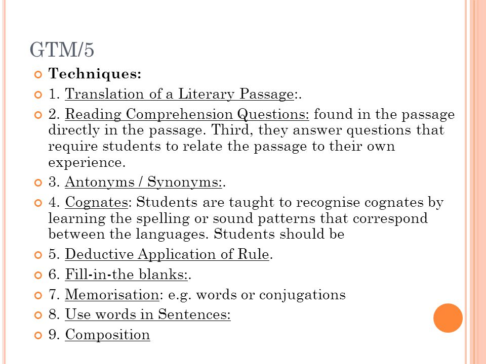 GTM/5 Techniques: 1. Translation of a Literary Passage:. 2. Reading Comprehension Questions: found in the passage directly in the passage. Third, they