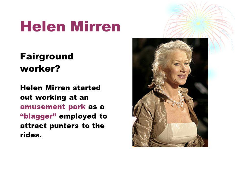Helen Mirren Fairground worker.