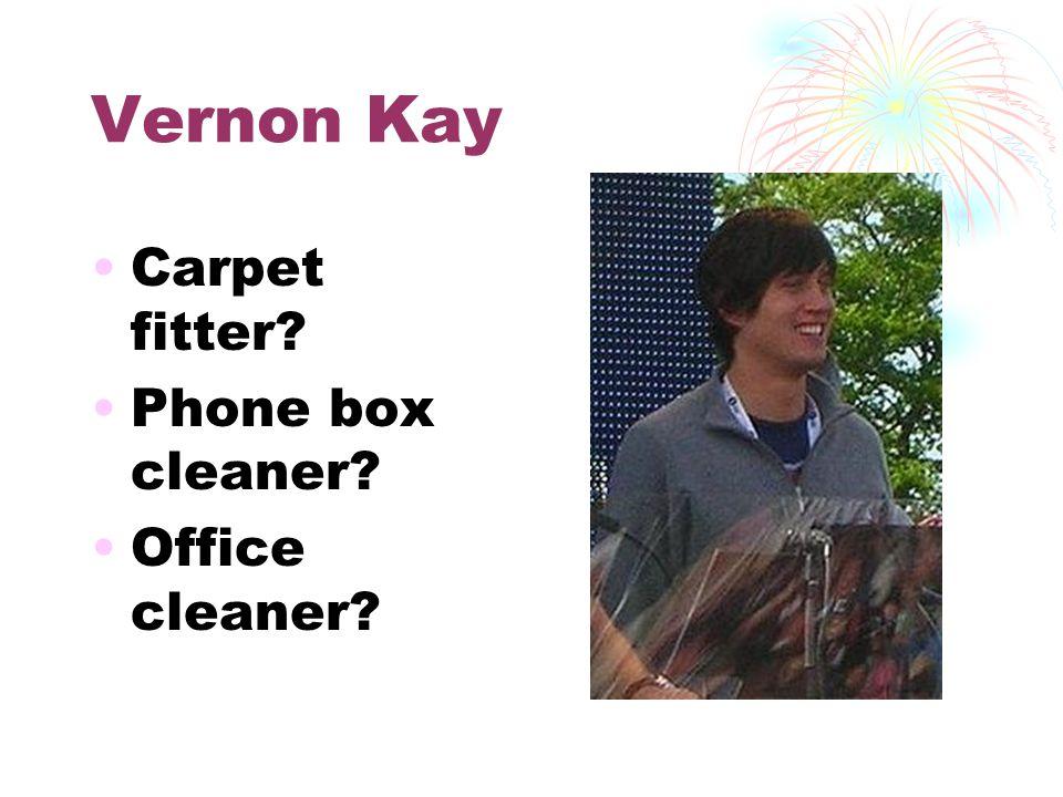 Vernon Kay Carpet fitter Phone box cleaner Office cleaner