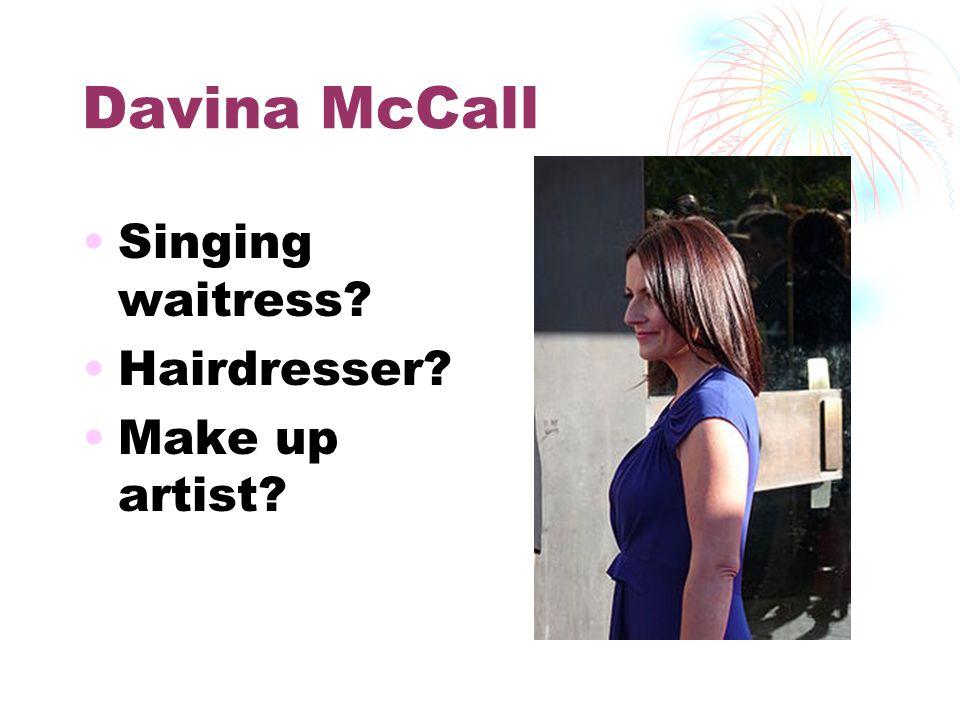 Davina McCall Singing waitress? Hairdresser? Make up artist?