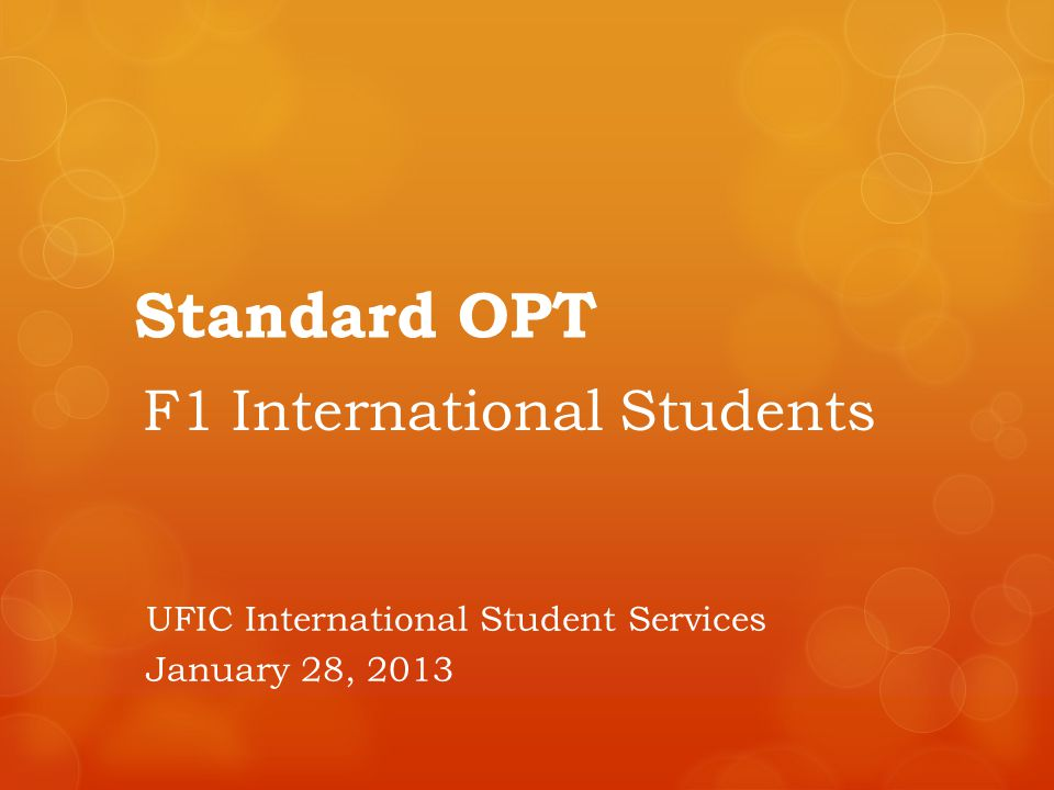 Standard OPT F1 International Students UFIC International Student Services January 28, 2013