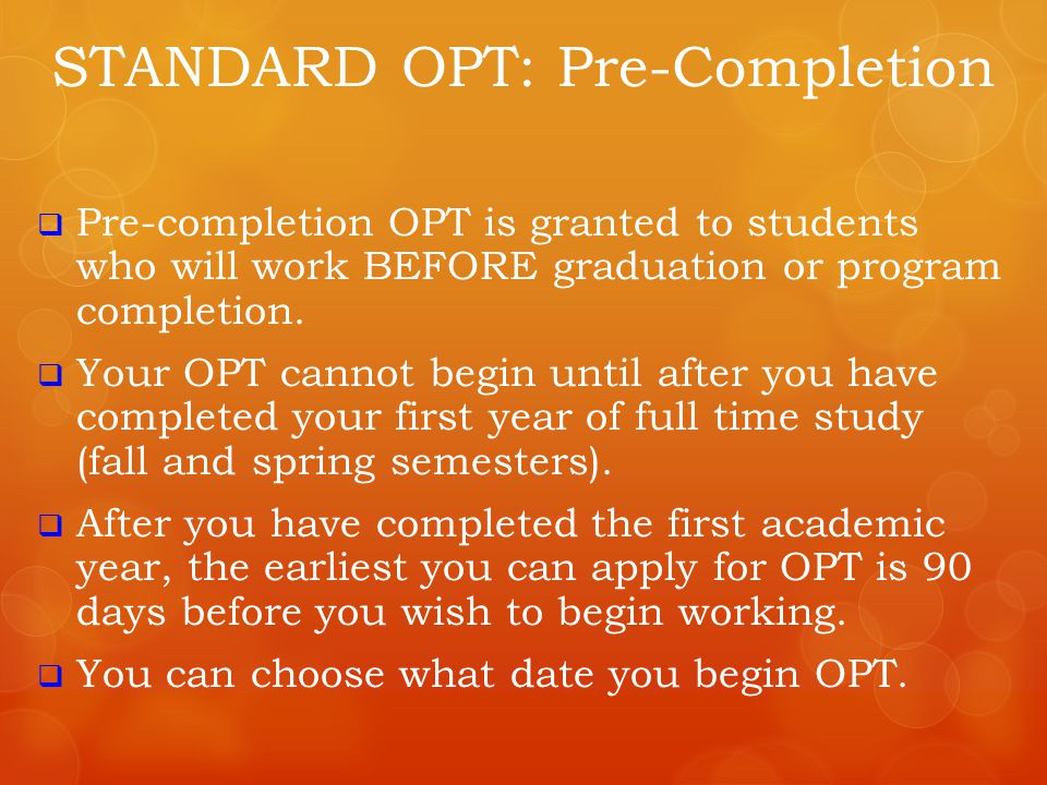  Since you are working on OPT while you are still in school, you must be enrolled full-time (12 credits undergraduate/ 9 credits graduate).
