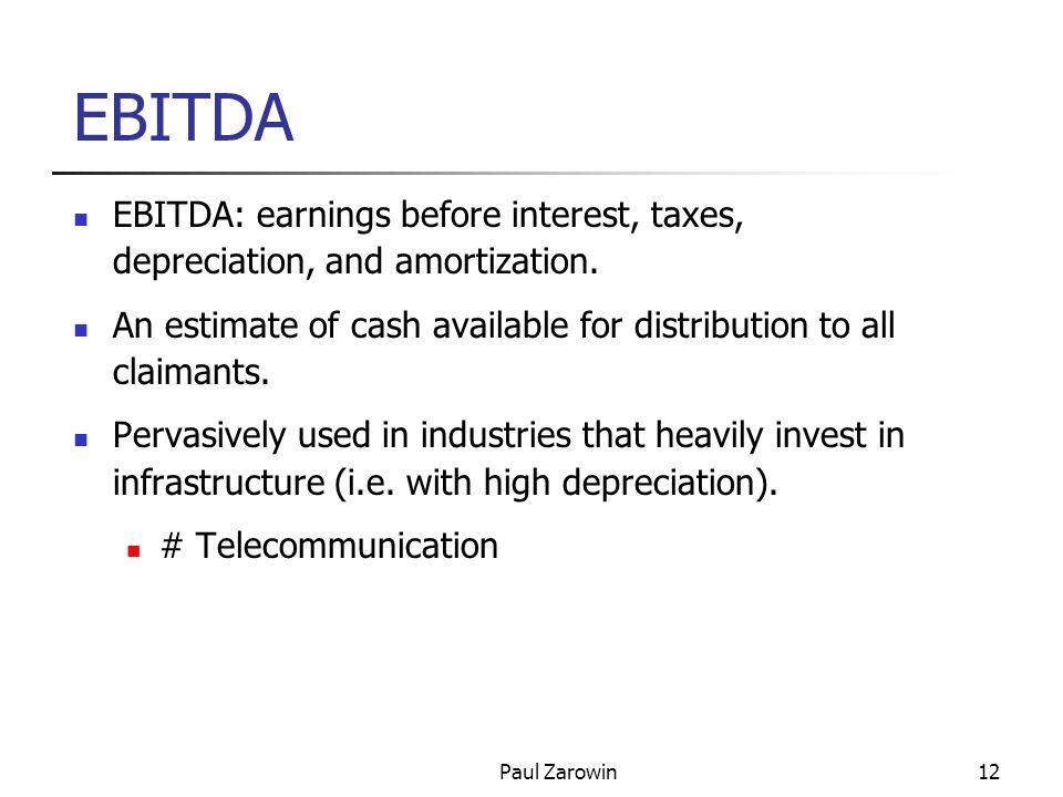 Paul Zarowin12 EBITDA EBITDA: earnings before interest, taxes, depreciation, and amortization.