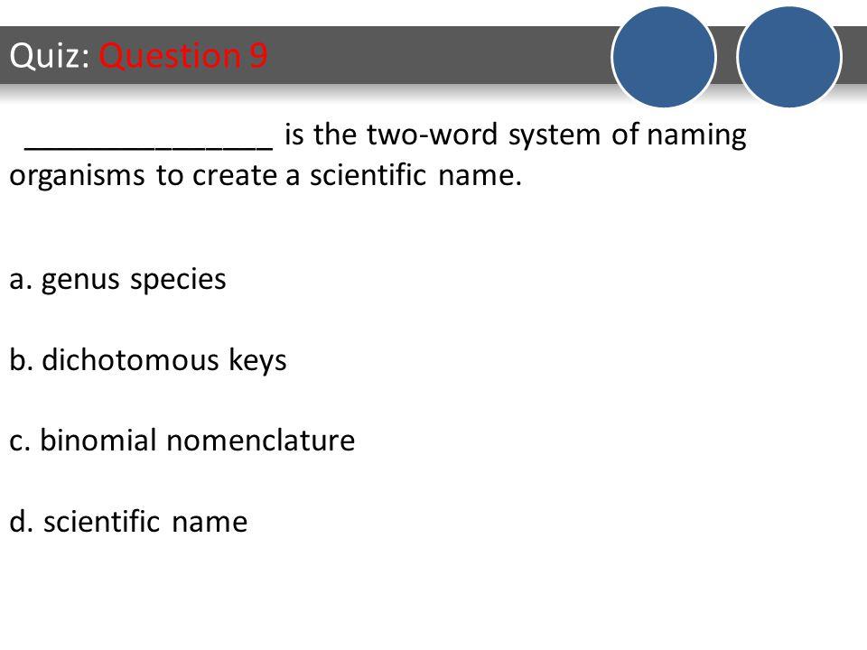 Quiz: Question 10 a.species, genus b.name, location c.