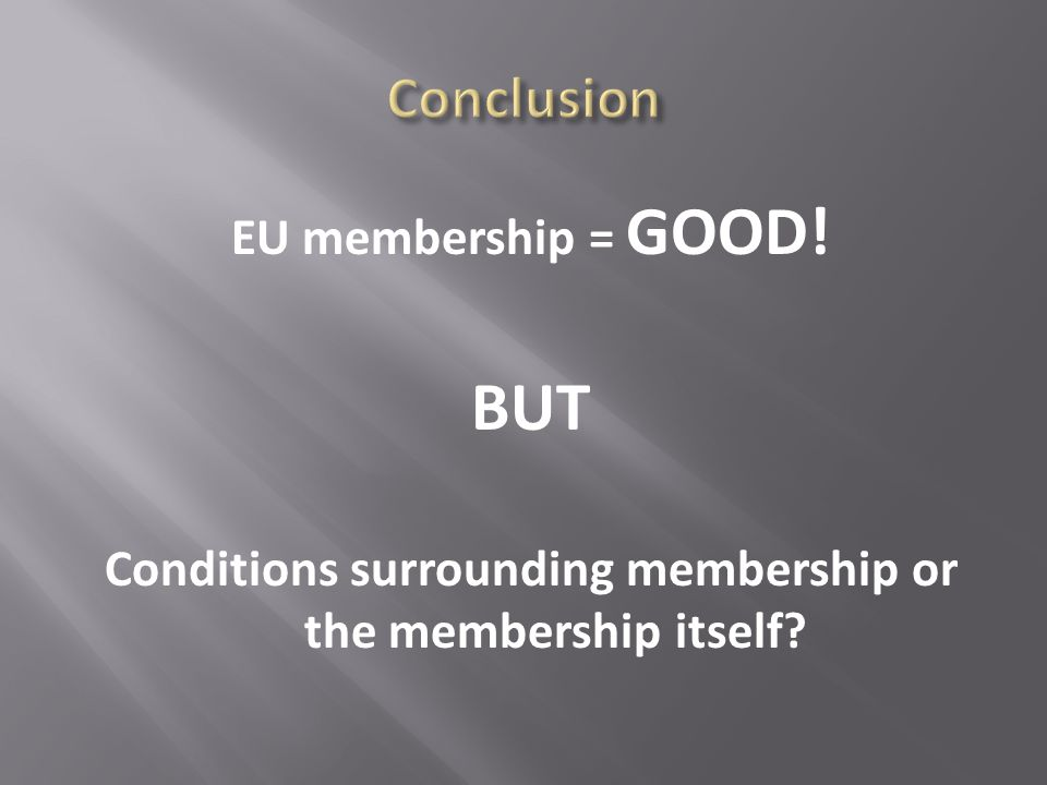 EU membership = GOOD! BUT Conditions surrounding membership or the membership itself?