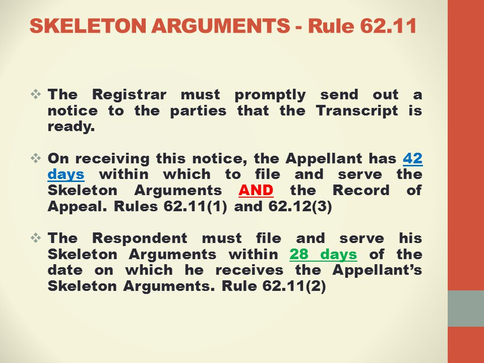 SKELETON ARGUMENTS - Rule 62.11  The Registrar must promptly send out a notice to the parties that the Transcript is ready.
