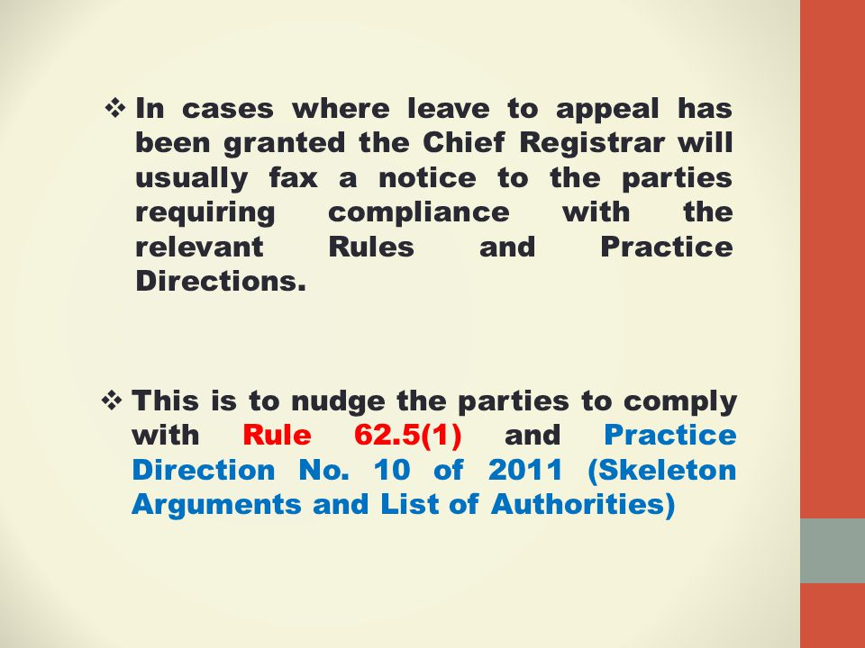  In cases where leave to appeal has been granted the Chief Registrar will usually fax a notice to the parties requiring compliance with the relevant Rules and Practice Directions.