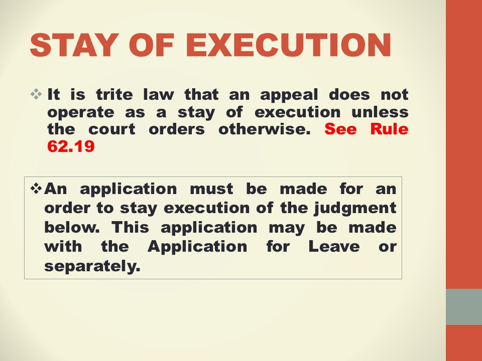 STAY OF EXECUTION  It is trite law that an appeal does not operate as a stay of execution unless the court orders otherwise.