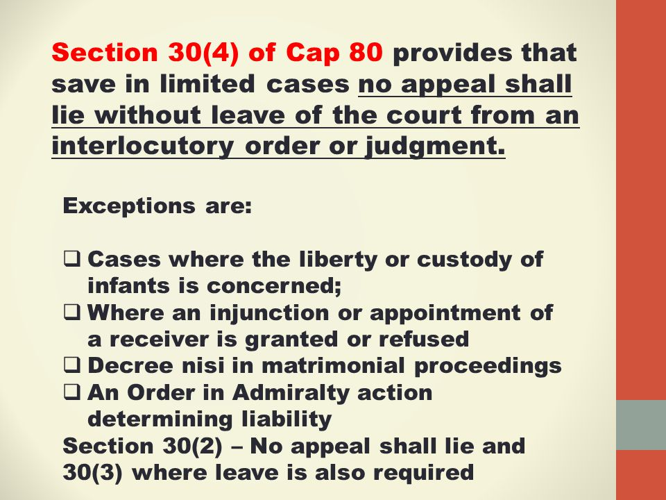 Section 30(4) of Cap 80 provides that save in limited cases no appeal shall lie without leave of the court from an interlocutory order or judgment.