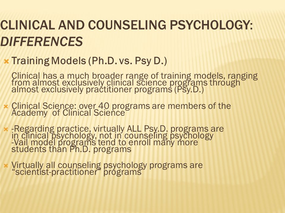 CLINICAL AND COUNSELING PSYCHOLOGY: DIFFERENCES  Training Models (Ph.D.