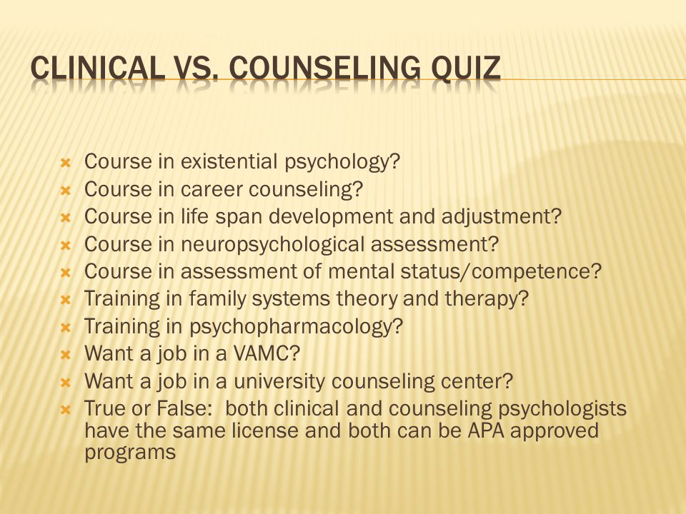  Course in existential psychology.  Course in career counseling.