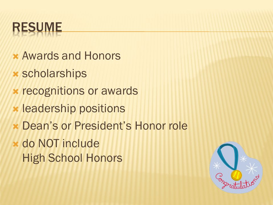  Awards and Honors  scholarships  recognitions or awards  leadership positions  Dean's or President's Honor role  do NOT include High School Honors