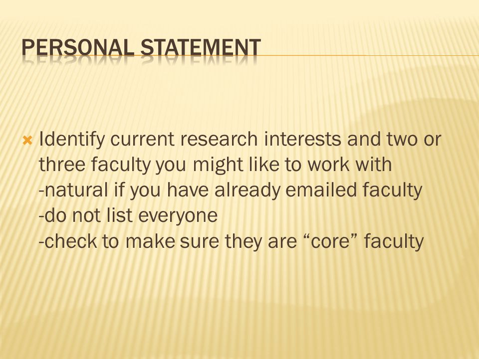  Identify current research interests and two or three faculty you might like to work with -natural if you have already  ed faculty -do not list everyone -check to make sure they are core faculty