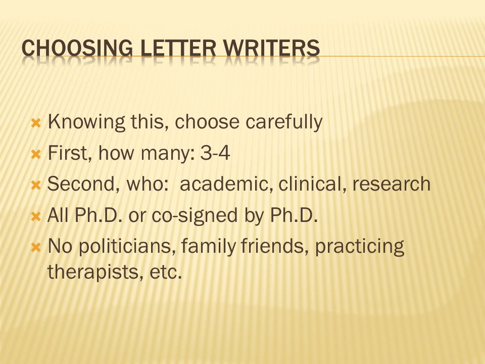 Knowing this, choose carefully  First, how many: 3-4  Second, who: academic, clinical, research  All Ph.D.