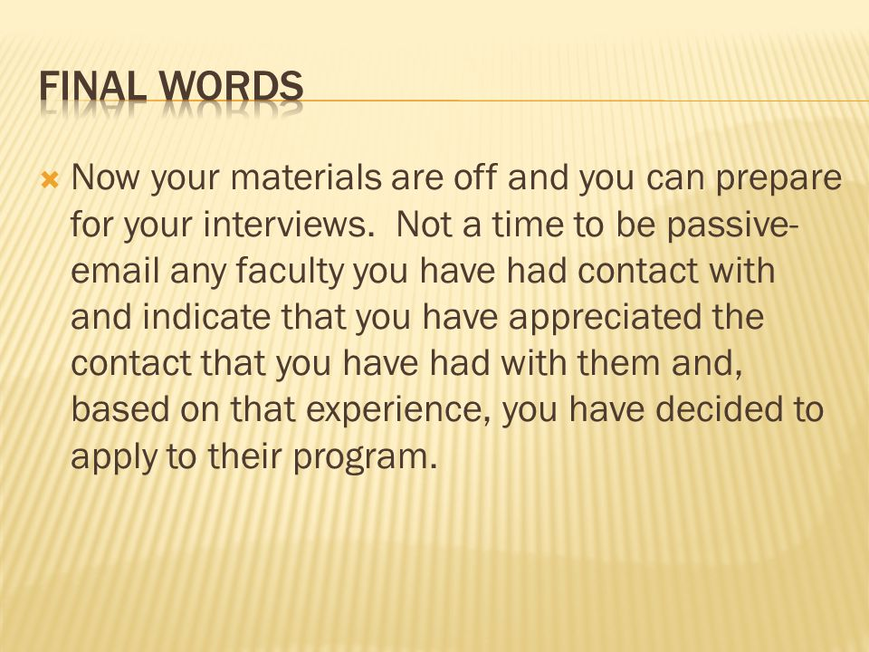  Now your materials are off and you can prepare for your interviews.