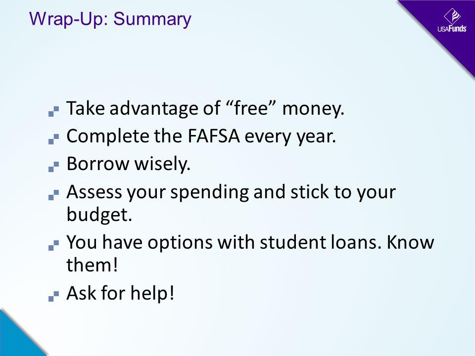 Wrap-Up: Summary  Take advantage of free money.