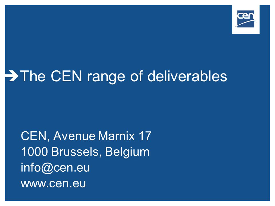  2005 CEN – all rights reserved Range of deliverables  European Standard (EN)  Technical Specification (CEN/TS)  Technical Report (CEN/TR)  CEN Guide  CEN Workshop Agreement (CWA) 2  2009 CEN – all rights reserved
