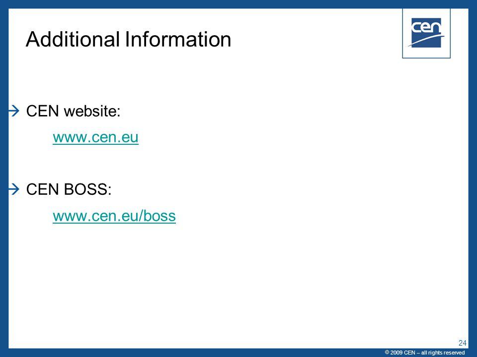  2005 CEN – all rights reserved Additional Information  CEN website: www.cen.eu  CEN BOSS: www.cen.eu/boss  2009 CEN – all rights reserved 24