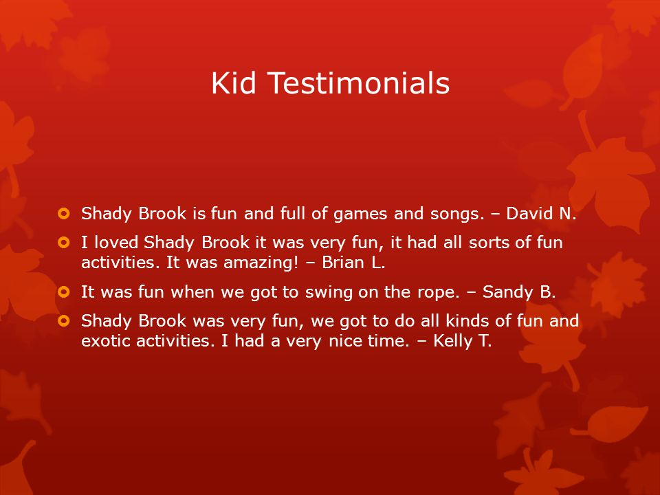 Kid Testimonials  Shady Brook is fun and full of games and songs.
