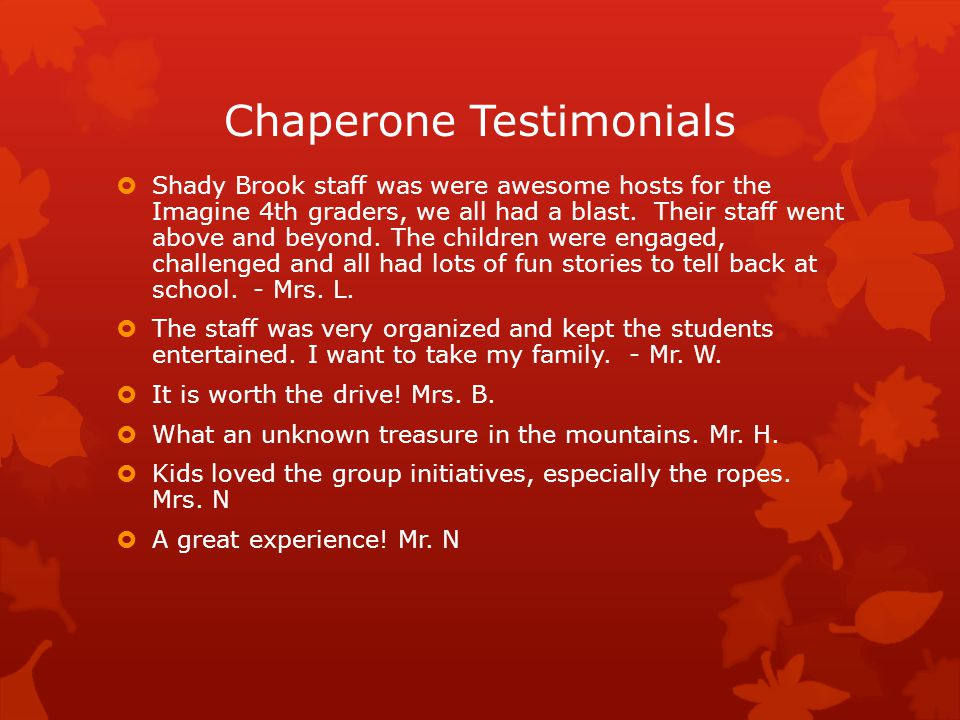 Chaperone Testimonials  Shady Brook staff was were awesome hosts for the Imagine 4th graders, we all had a blast.
