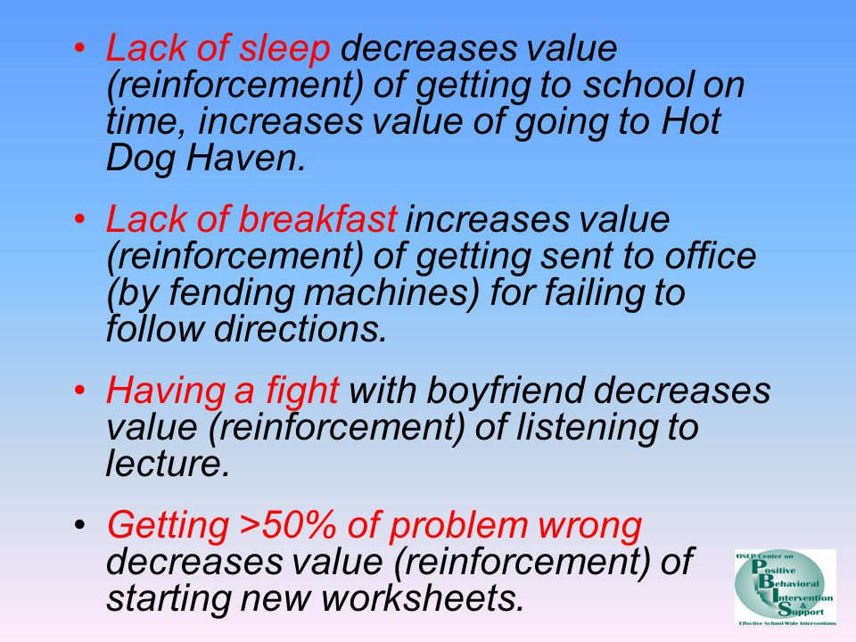 Lack of sleep decreases value (reinforcement) of getting to school on time, increases value of going to Hot Dog Haven.