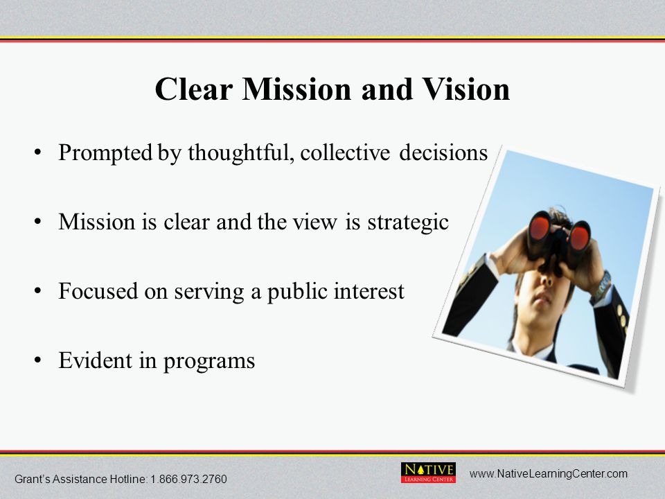 Grant's Assistance Hotline: 1.866.973.2760 www.NativeLearningCenter.com Clear Mission and Vision Prompted by thoughtful, collective decisions Mission