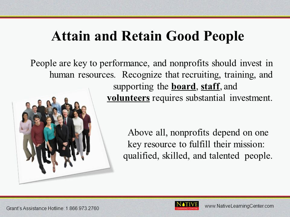 Grant's Assistance Hotline: 1.866.973.2760 www.NativeLearningCenter.com Attain and Retain Good People People are key to performance, and nonprofits sh