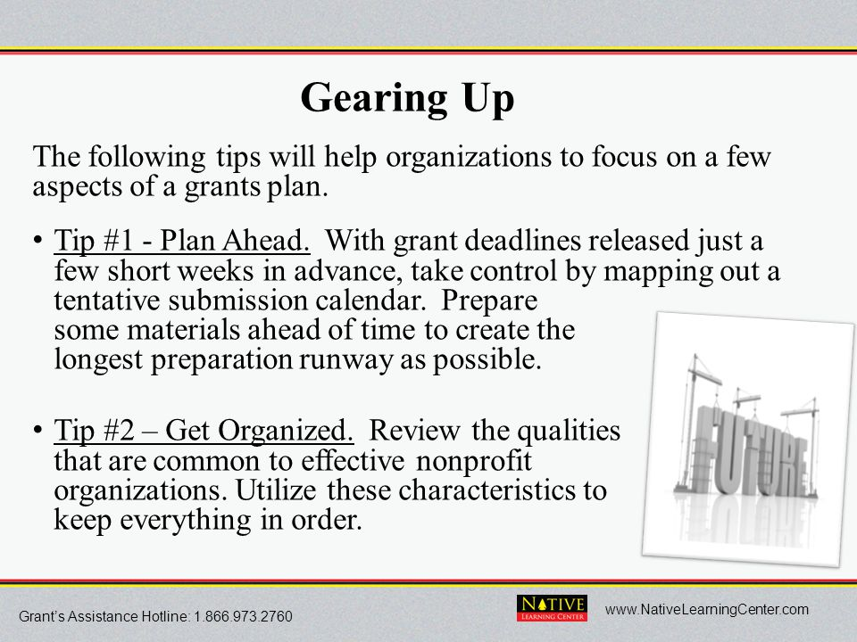 Grant's Assistance Hotline: 1.866.973.2760 www.NativeLearningCenter.com Gearing Up The following tips will help organizations to focus on a few aspect