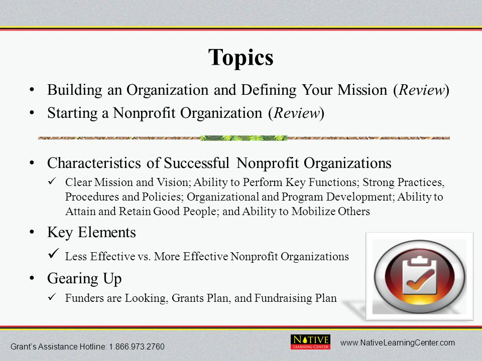 Grant's Assistance Hotline: 1.866.973.2760 www.NativeLearningCenter.com Topics Building an Organization and Defining Your Mission (Review) Starting a