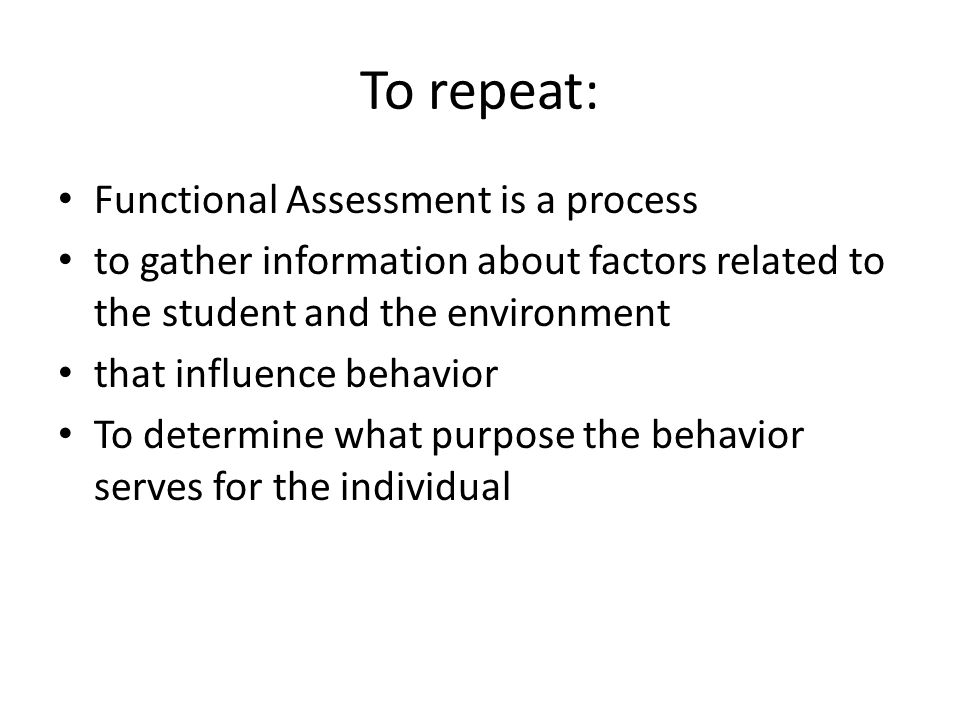 3 different methods of FA Interviews, checklists, & questionnaires Direct Observation Functional Analysis Manipulations
