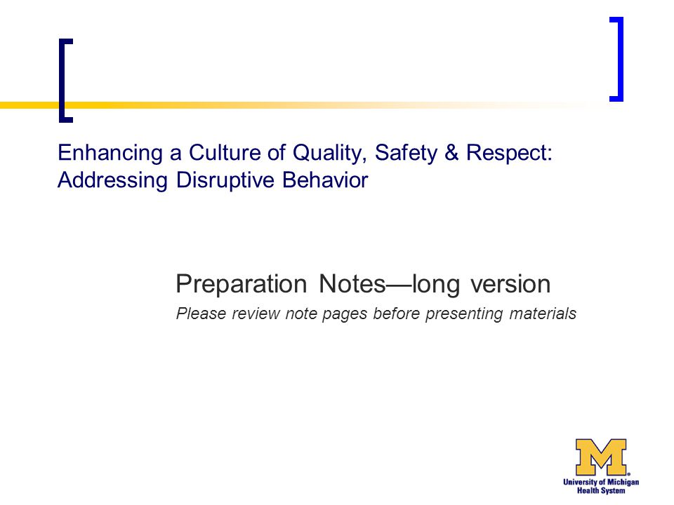 Enhancing a Culture of Quality, Safety & Respect: Addressing Disruptive Behavior Preparation Notes—long version Please review note pages before presenting materials