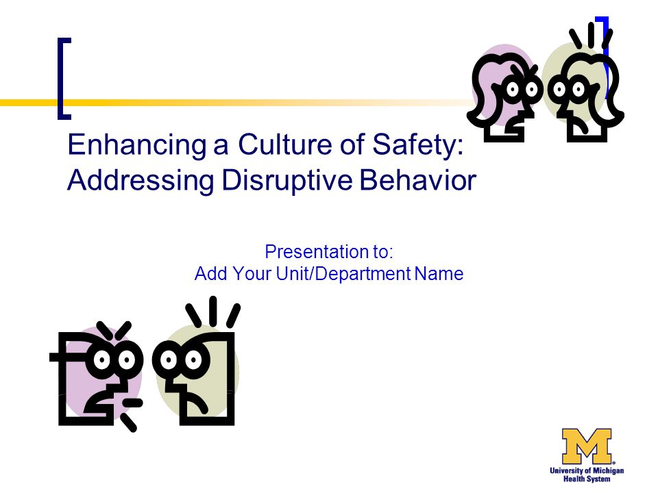 Enhancing a Culture of Safety: Addressing Disruptive Behavior Presentation to: Add Your Unit/Department Name