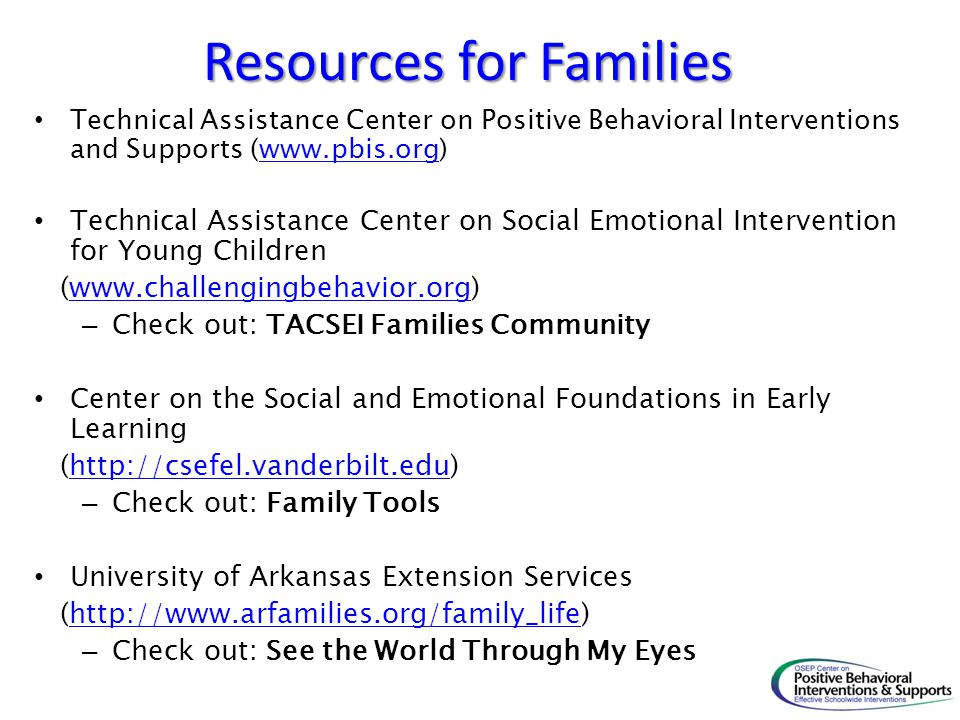 Resources for Families Technical Assistance Center on Positive Behavioral Interventions and Supports (www.pbis.org)www.pbis.org Technical Assistance C