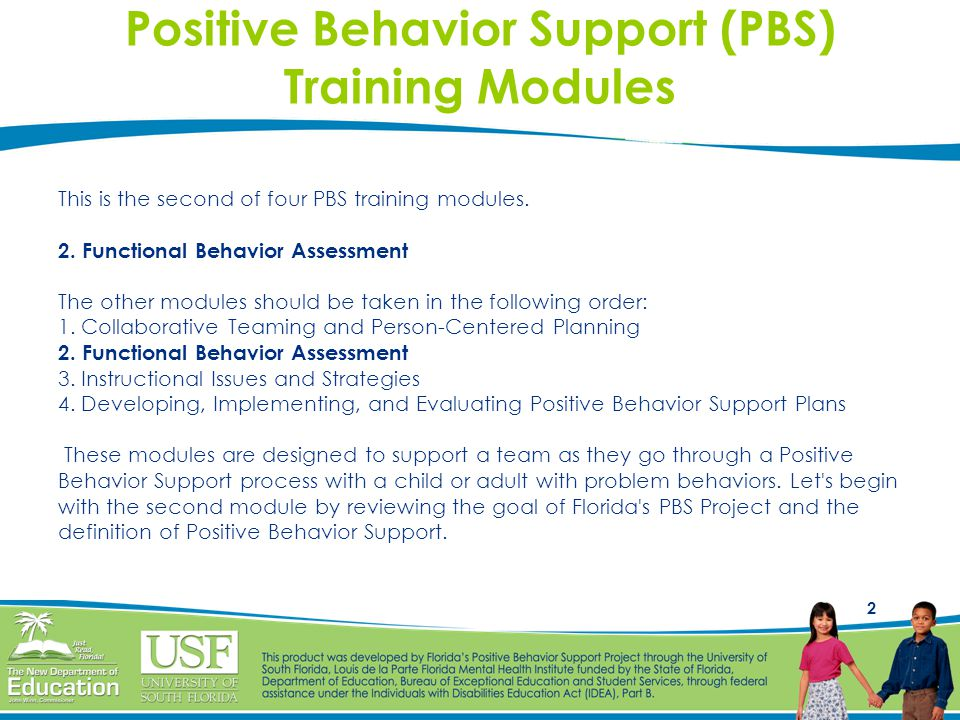 2 Positive Behavior Support (PBS) Training Modules This is the second of four PBS training modules.
