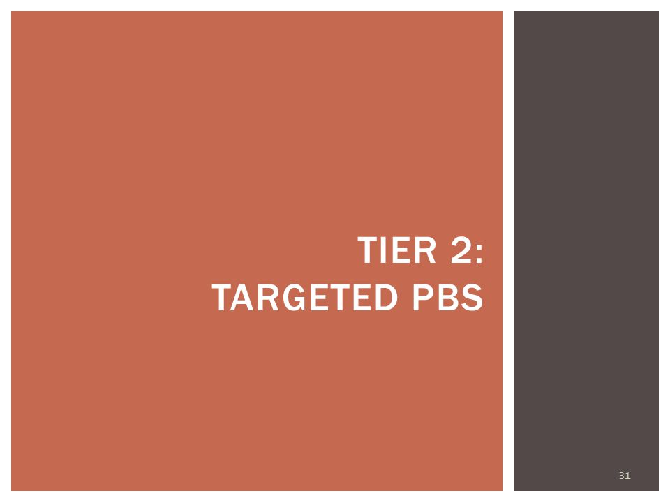 TIER 2: TARGETED PBS 31