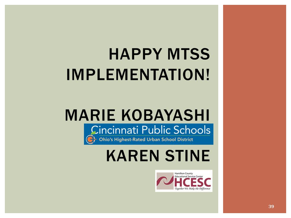 HAPPY MTSS IMPLEMENTATION! MARIE KOBAYASHI KAREN STINE 39