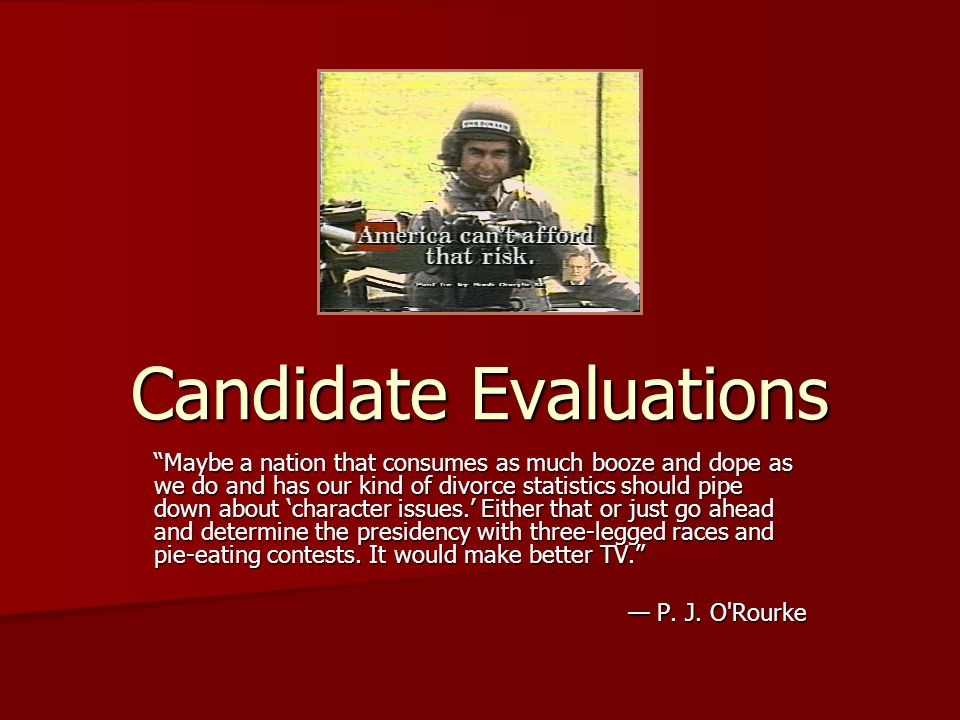 """Candidate Evaluations """"Maybe a nation that consumes as much booze and dope as we do and has our kind of divorce statistics should pipe down about 'cha"""