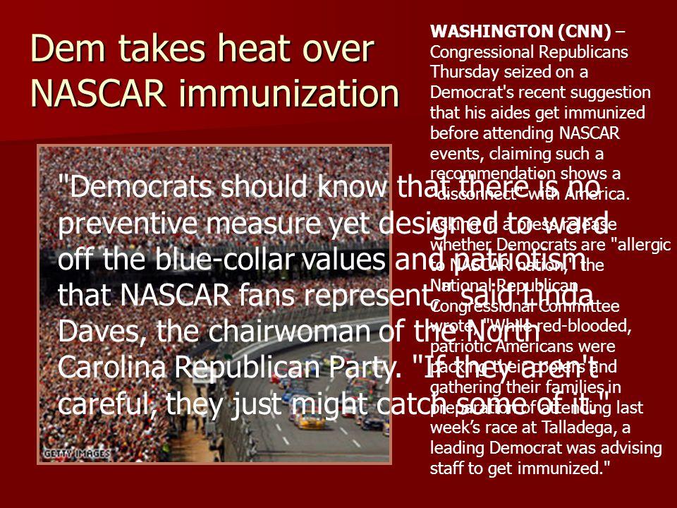 Dem takes heat over NASCAR immunization WASHINGTON (CNN) – Congressional Republicans Thursday seized on a Democrat's recent suggestion that his aides