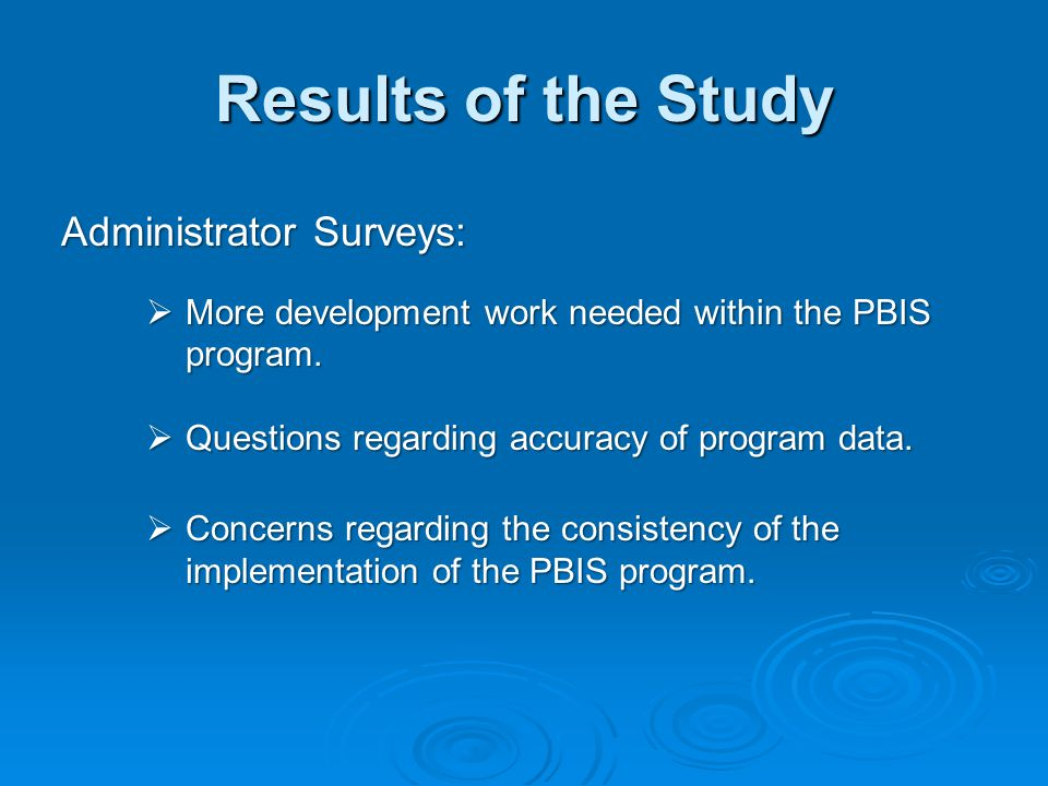 Results of the Study Administrator Surveys:  More development work needed within the PBIS program.